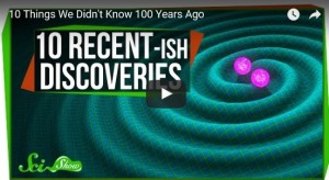 10 Things We Didn't Know 100 Years Ago